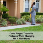 Don't Forget These Six Features When Shopping For A New Home