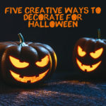 5 Creative Ways To Decorate For Halloween